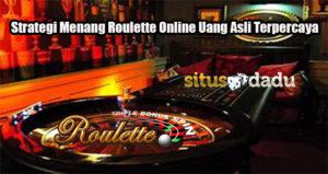 Strategi Menang Roulette Online Uang Asli Terpercaya