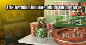 Trik Bermain Roulette Online Untung Terus